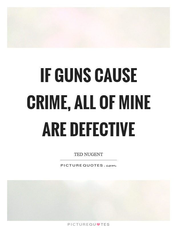 If guns cause crime, all of mine are defective Picture Quote #1