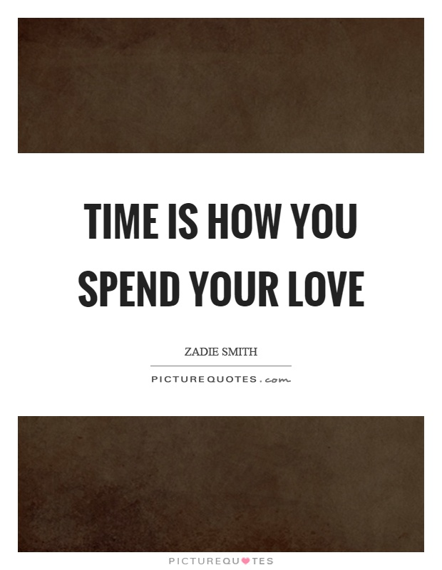 Time is how you spend your love Picture Quote #1