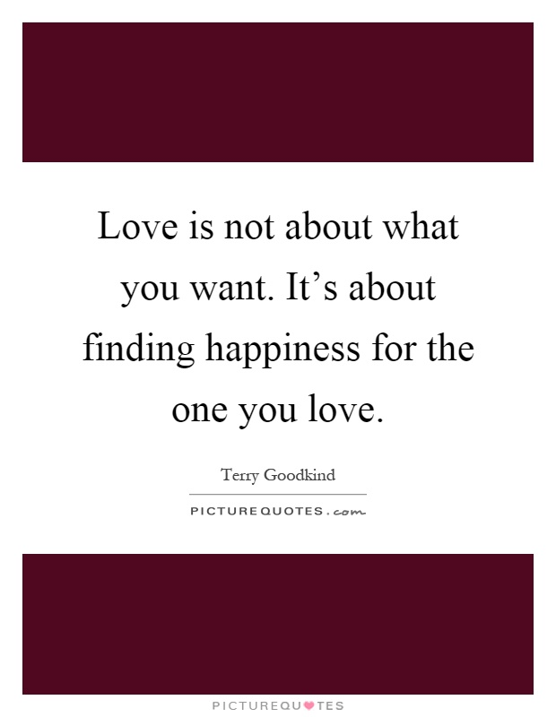 Quotes About Finding The One You Love: Love Is Not About What You Want. It's About Finding