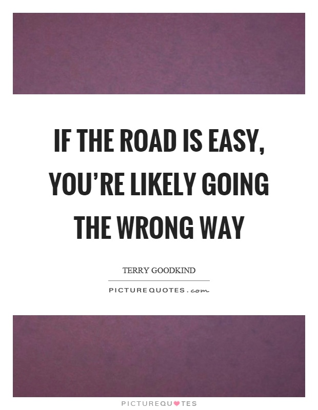 If the road is easy, you're likely going the wrong way Picture Quote #1