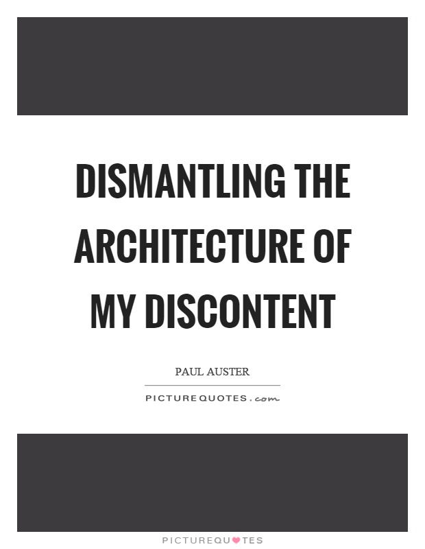 Dismantling the architecture of my discontent Picture Quote #1