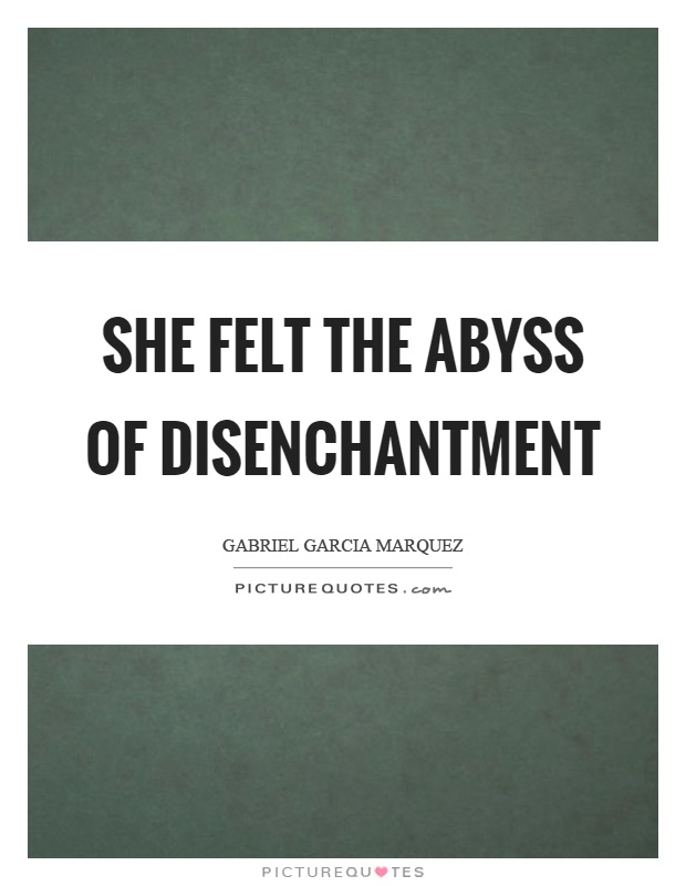 She felt the abyss of disenchantment Picture Quote #1