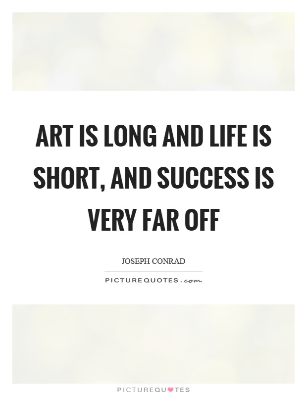 Art is long and life is short, and success is very far off Picture Quote #1