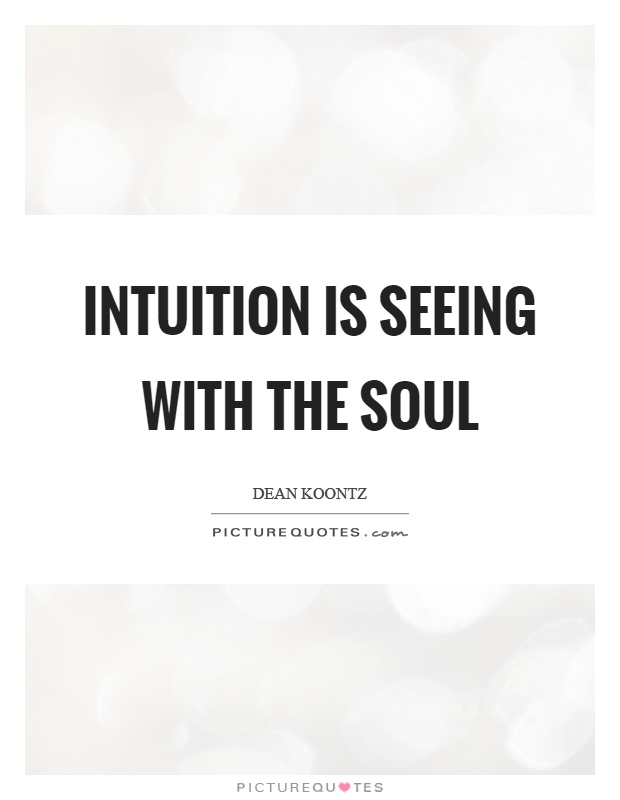 Intuition is seeing with the soul Picture Quote #1