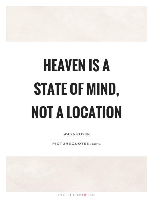 Heaven is a state of mind, not a location Picture Quote #1