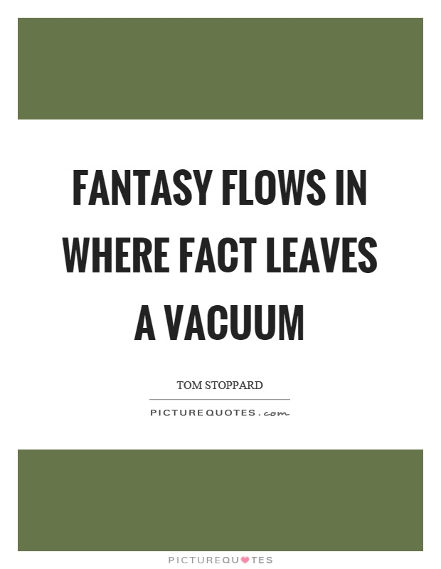 Fantasy flows in where fact leaves a vacuum Picture Quote #1