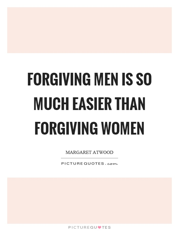 Forgiving men is so much easier than forgiving women Picture Quote #1