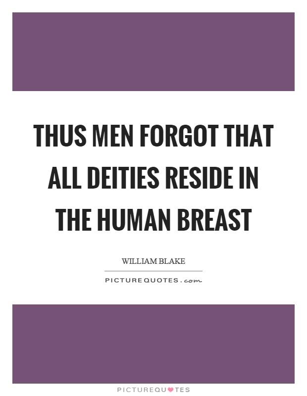 Thus men forgot that all deities reside in the human breast Picture Quote #1