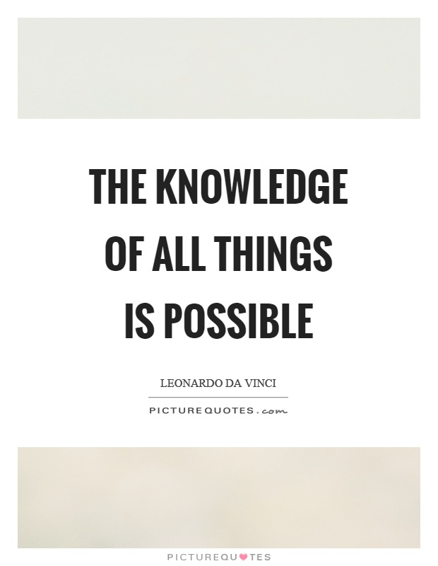 The knowledge of all things is possible Picture Quote #1