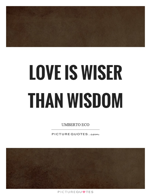 Love is wiser than wisdom Picture Quote #1