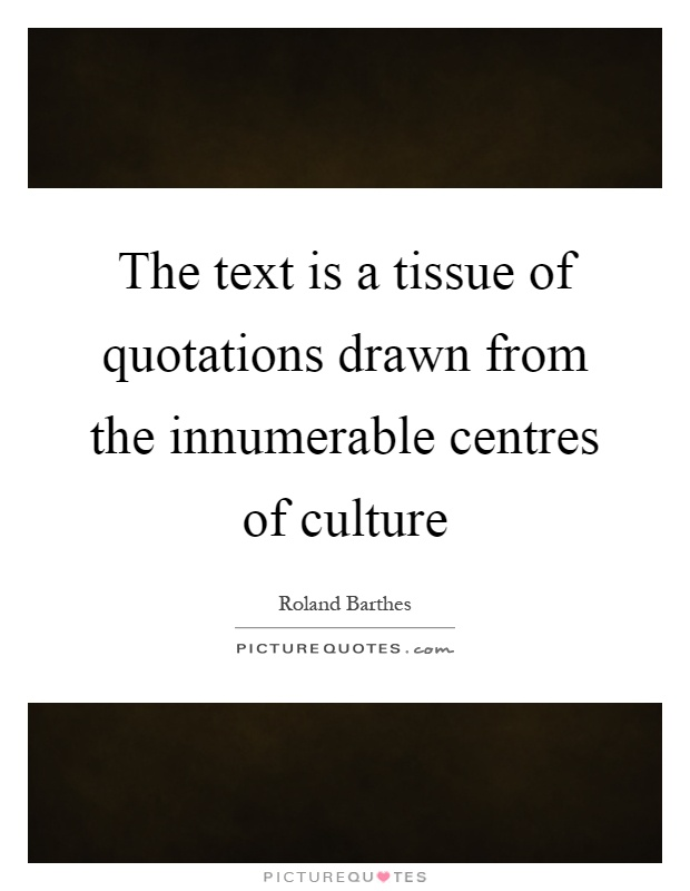 The text is a tissue of quotations drawn from the innumerable centres of culture Picture Quote #1