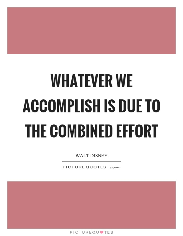 Whatever we accomplish is due to the combined effort Picture Quote #1