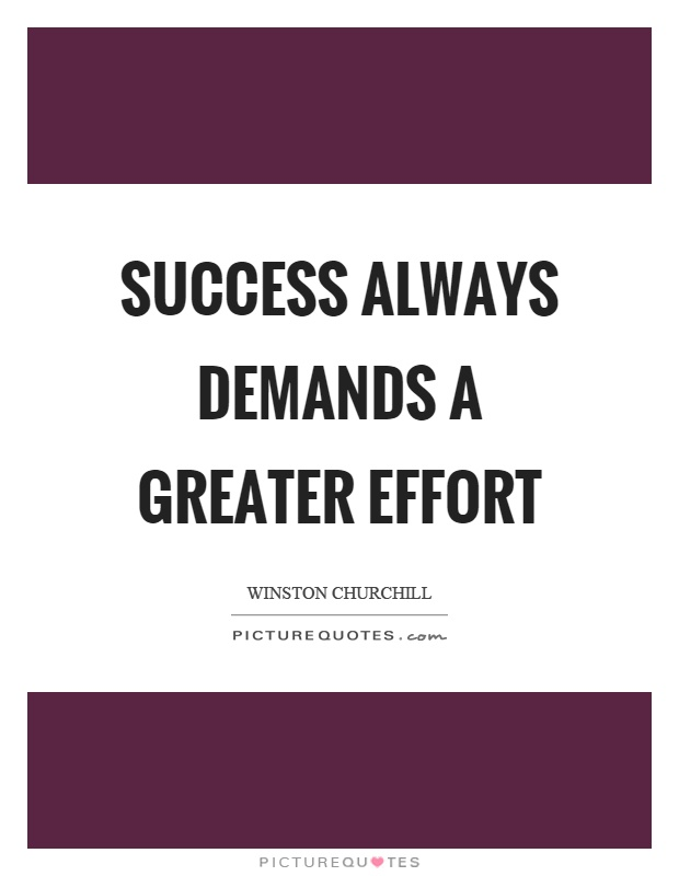Success always demands a greater effort Picture Quote #1
