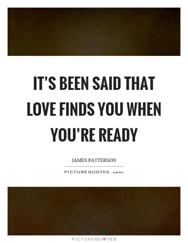 It's been said that love finds you when you're ready Picture Quote #1