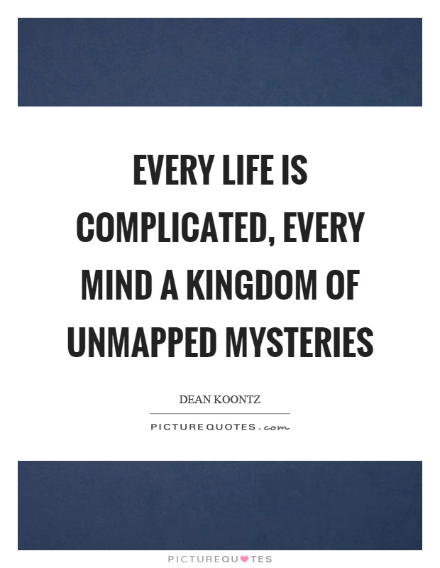 Every Life Is Complicated Every Mind A Kingdom Of Unmapped