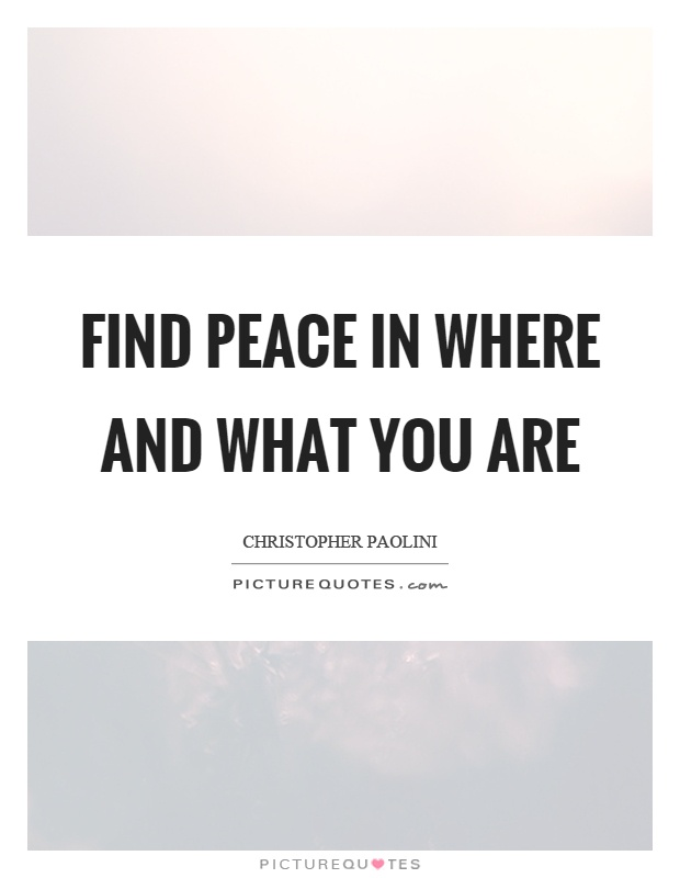Find peace in where and what you are Picture Quote #1