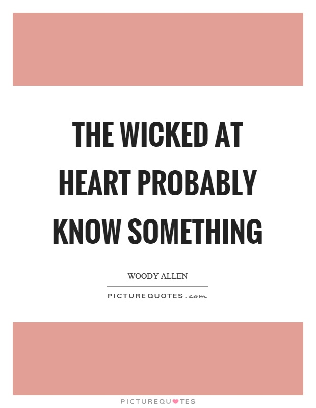 The wicked at heart probably know something Picture Quote #1