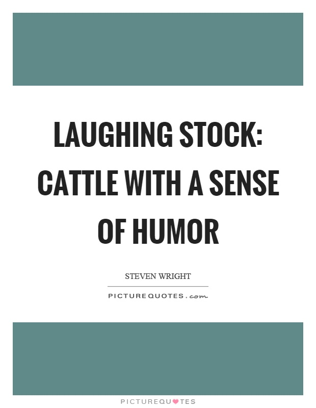 Laughing stock: cattle with a sense of humor Picture Quote #1