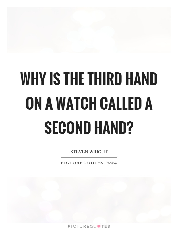 Why is the third hand on a watch called a second hand? Picture Quote #1
