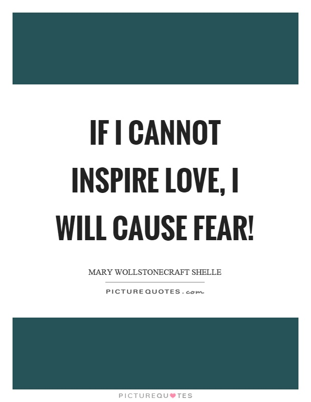 If I cannot inspire love, I will cause fear! Picture Quote #1