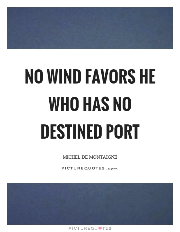 No wind favors he who has no destined port Picture Quote #1
