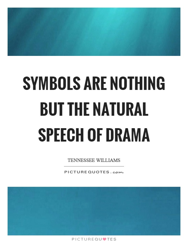 Symbols are nothing but the natural speech of drama Picture Quote #1