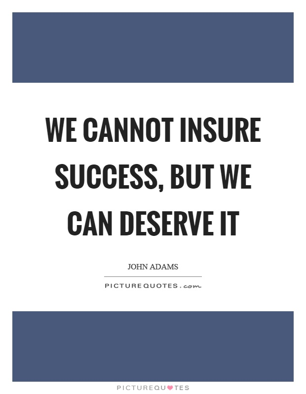 We cannot insure success, but we can deserve it Picture Quote #1