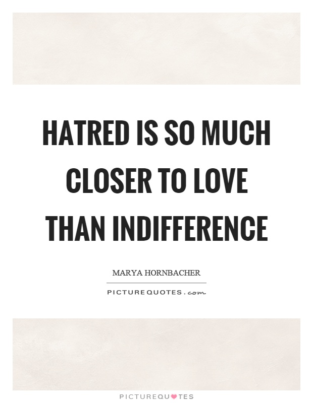 Hatred is so much closer to love than indifference Picture Quote #1