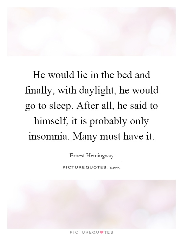 And finally with daylight he would go to sleep after all he said