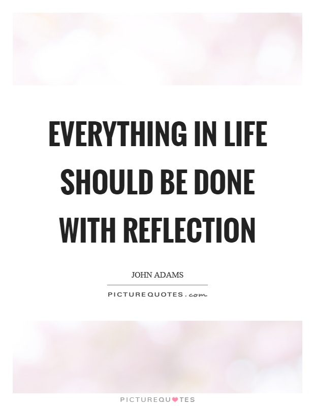 Everything in life should be done with reflection Picture Quote #1