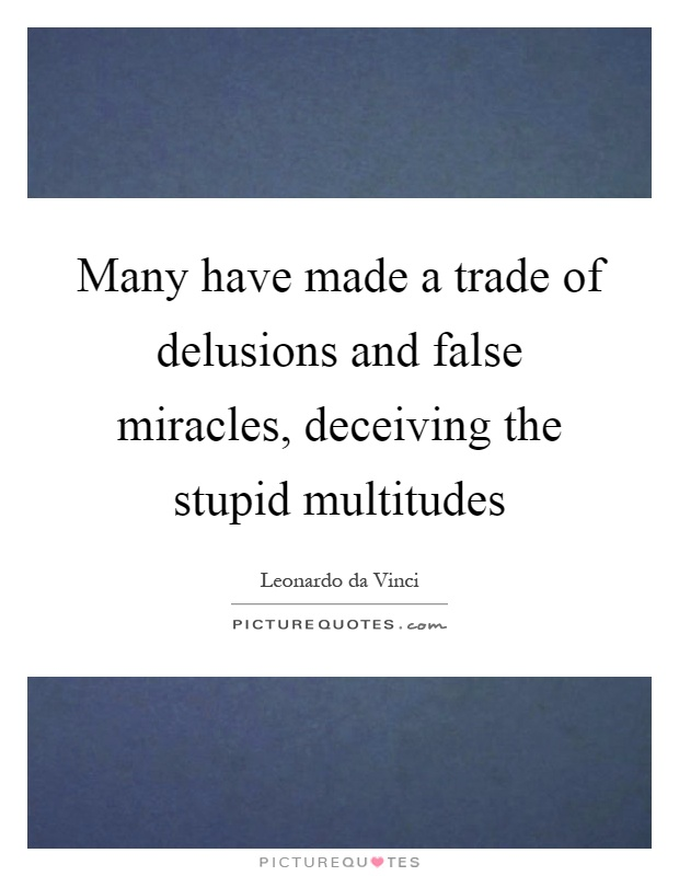 Many have made a trade of delusions and false miracles, deceiving the stupid multitudes Picture Quote #1