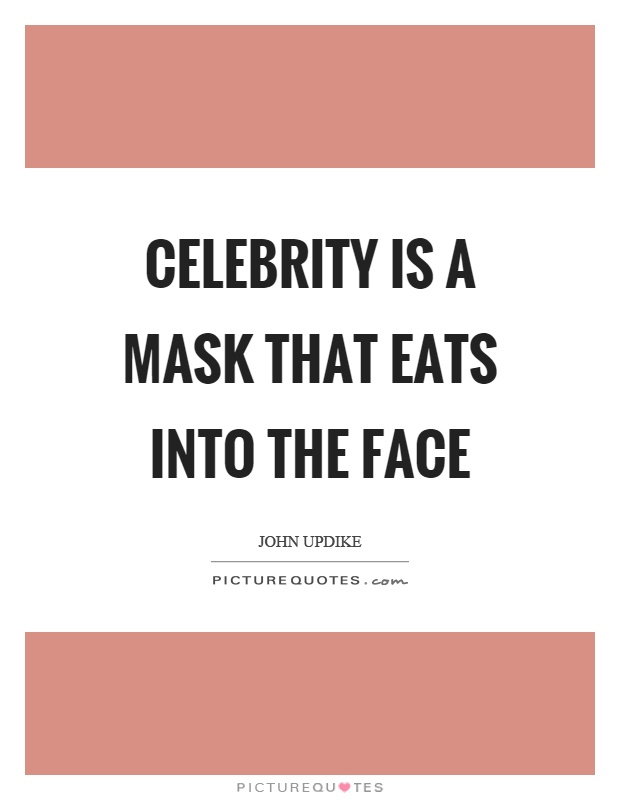 Celebrity is a mask that eats into the face Picture Quote #1