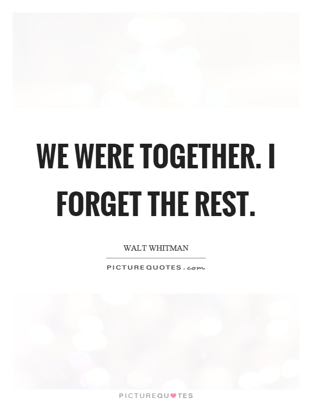 We were together. I forget the rest Picture Quote #1