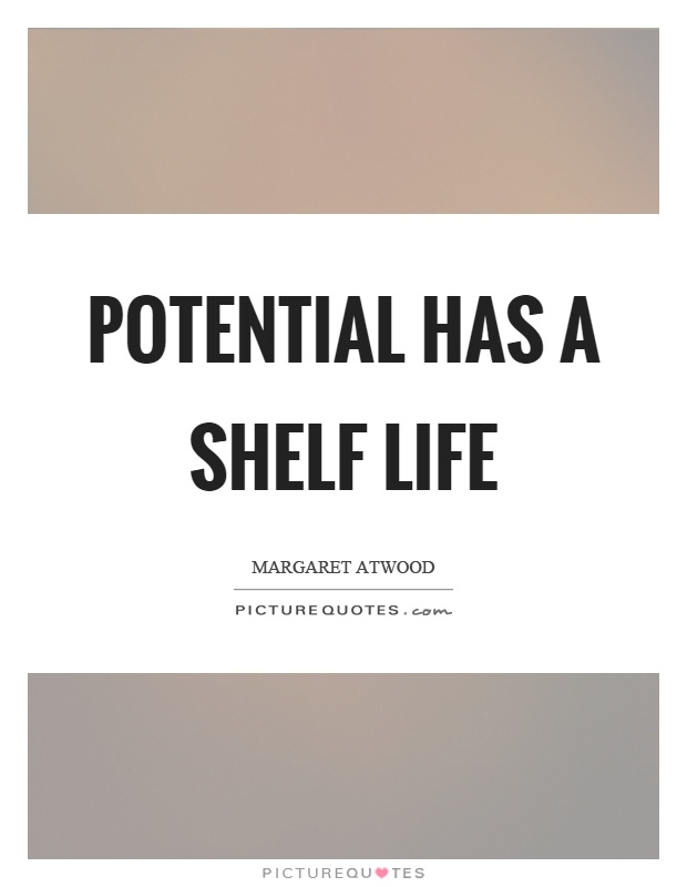 Potential has a shelf life Picture Quote #1