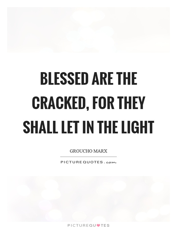 Blessed are the cracked, for they shall let in the light Picture Quote #1