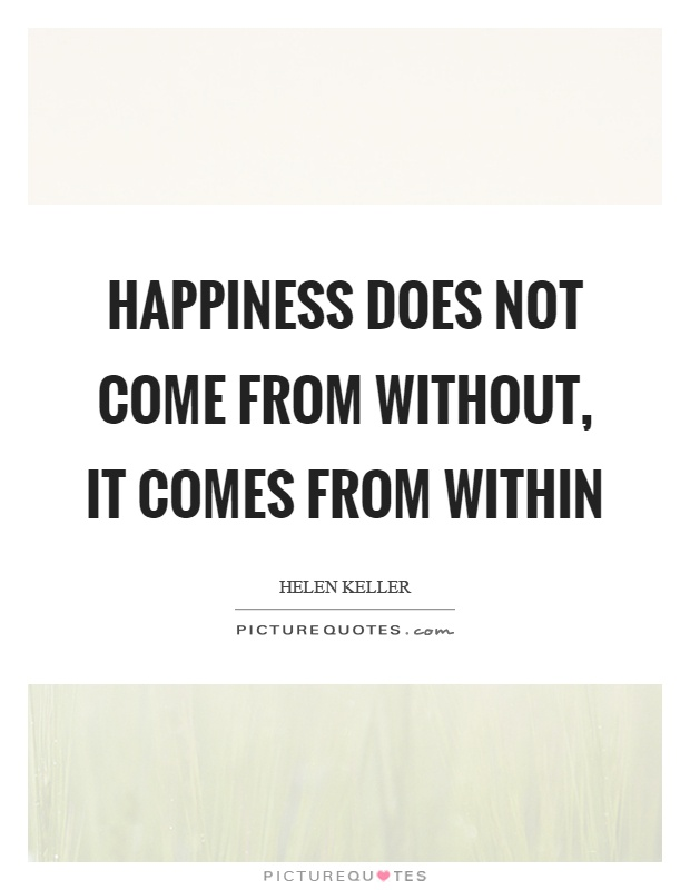 Happiness does not come from without, it comes from within Picture Quote #1
