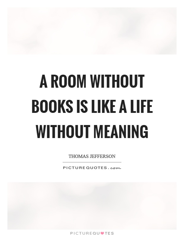 A room without books is like a life without meaning Picture Quote #1