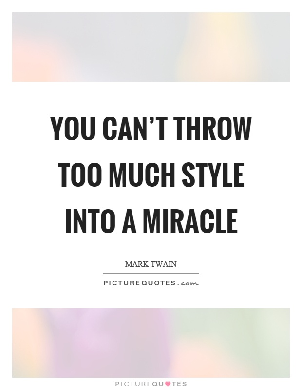 You can't throw too much style into a miracle Picture Quote #1