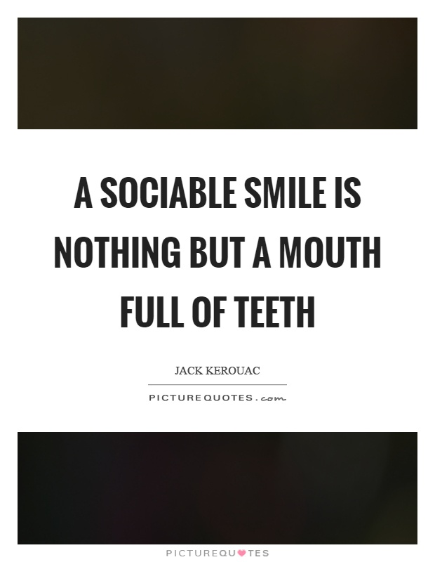 A sociable smile is nothing but a mouth full of teeth Picture Quote #1