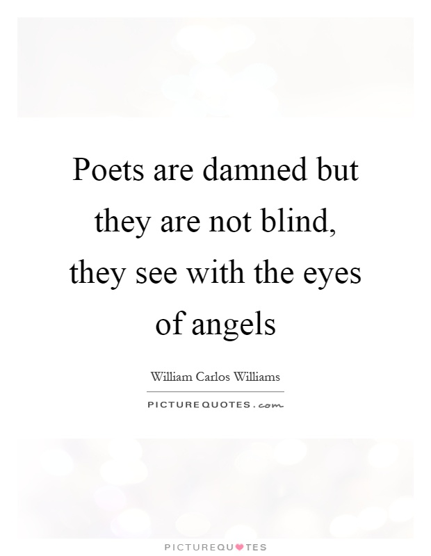 Poets are damned but they are not blind, they see with the eyes of angels Picture Quote #1