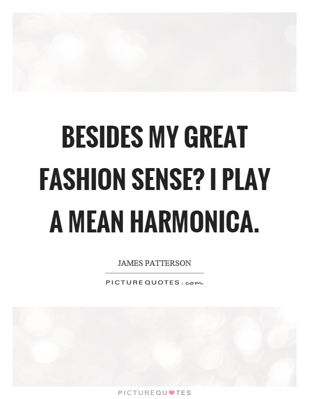 Besides my great fashion sense? I play a mean harmonica Picture Quote #1