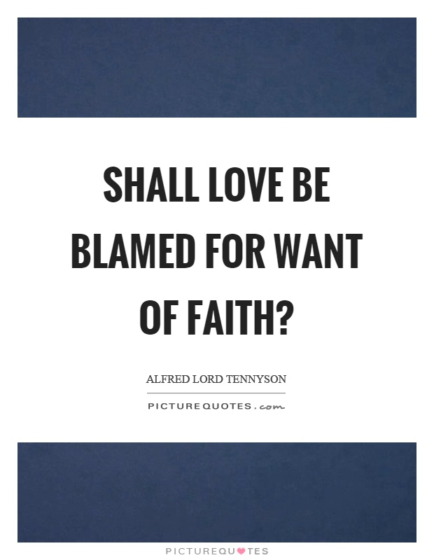 Shall love be blamed for want of faith? Picture Quote #1