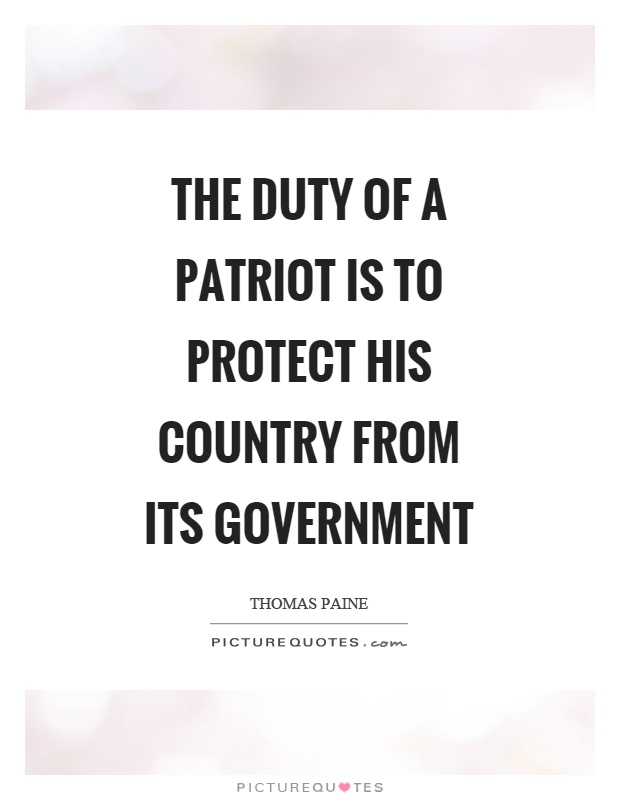 The duty of a patriot is to protect his country from its government Picture Quote #1