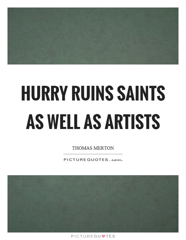 Hurry ruins saints as well as artists Picture Quote #1