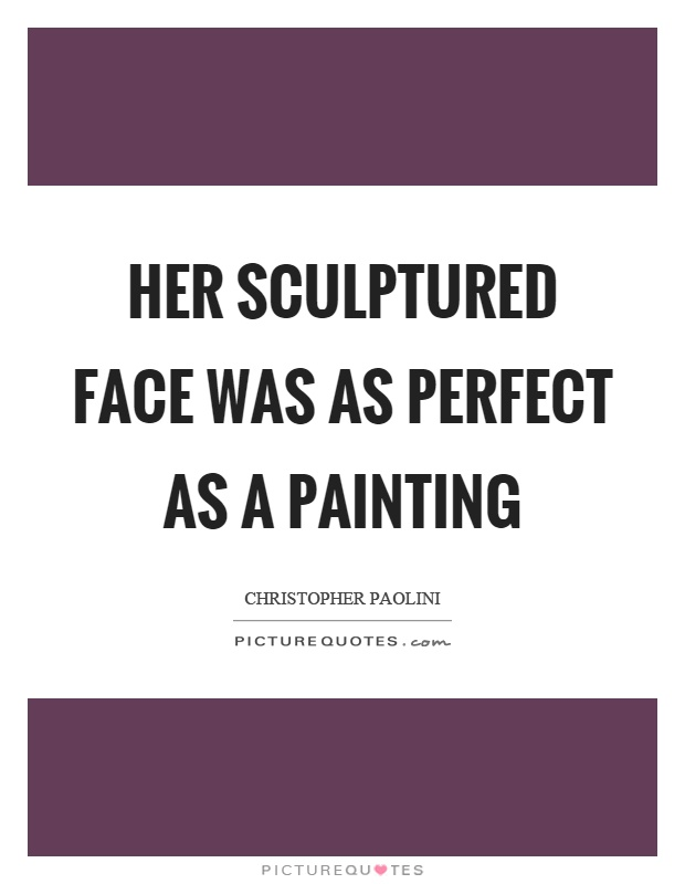 Her sculptured face was as perfect as a painting Picture Quote #1