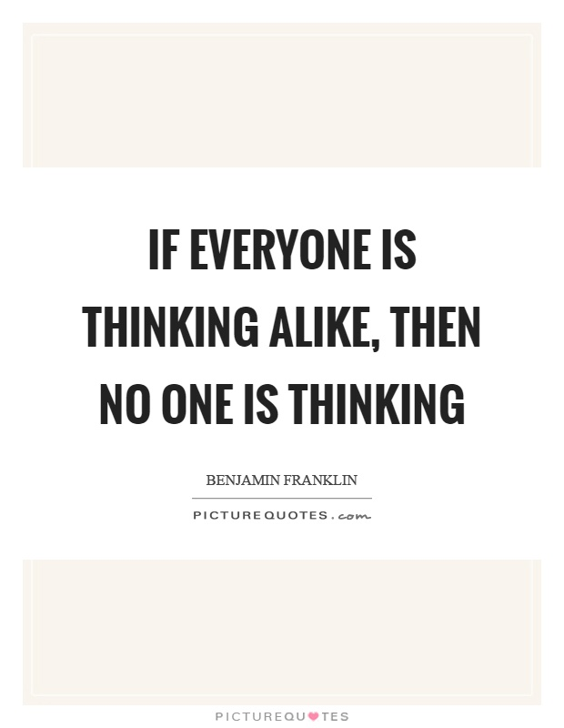 If everyone is thinking alike, then no one is thinking Picture Quote #1