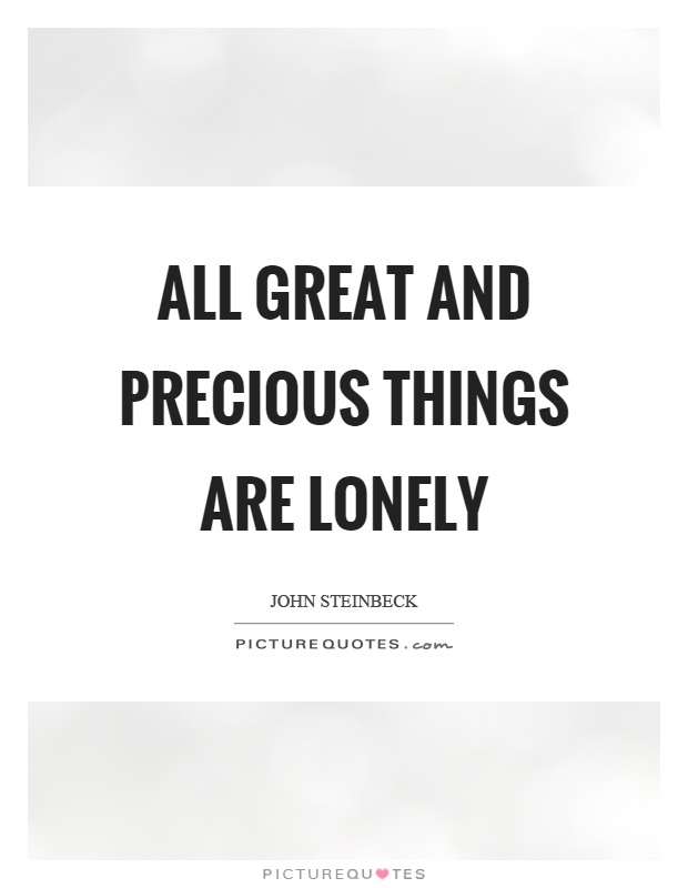All great and precious things are lonely Picture Quote #1