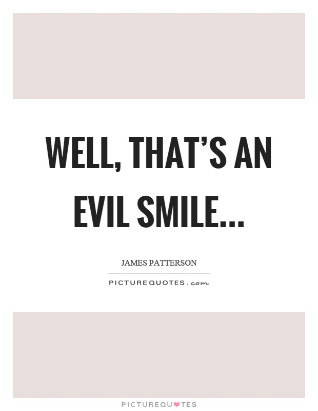 Well, that's an evil smile Picture Quote #1