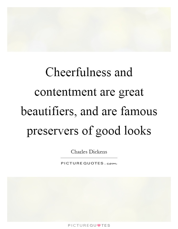 Cheerfulness and contentment are great beautifiers, and are famous preservers of good looks Picture Quote #1