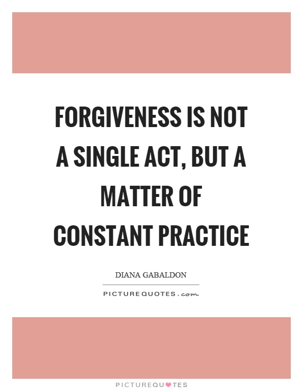 Forgiveness is not a single act, but a matter of constant practice Picture Quote #1